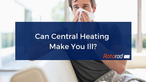 Can Central Heating Make You Ill