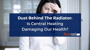 Dust Behind The Radiator - Is Central Heating Damaging Our Health?
