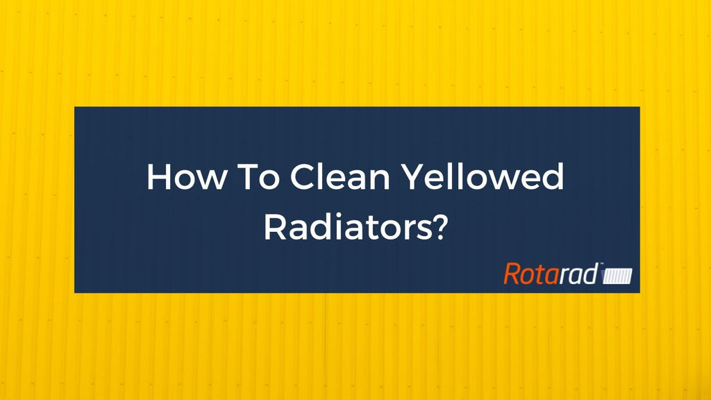 How To Clean Yellowed Radiators?