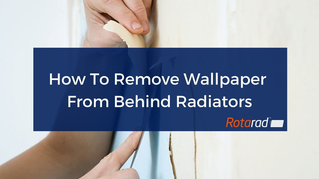 How To Remove Wallpaper Behind Radiators