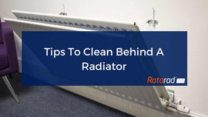Tips To Clean Behind A Radiator