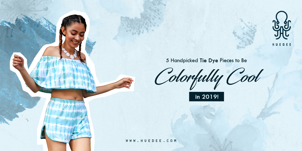 5 Handpicked Tie Dye Pieces to Be Colorfully Cool in 2019!