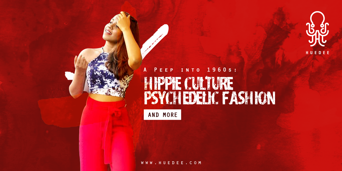 A Peep into 1960s: Hippie Culture, Psychedelic Fashion and More
