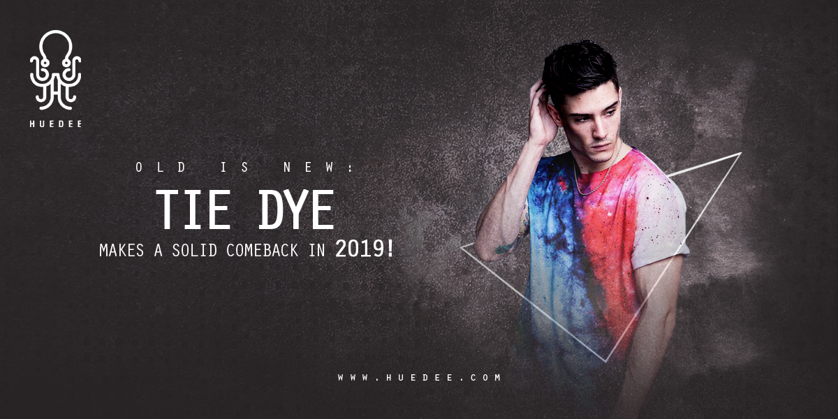 Old is New: Tie Dye Makes a Solid Comeback in 2019!