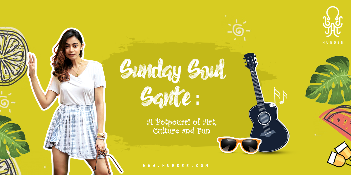 Sunday Soul Sante: A Potpourri of Art, Culture and Fun