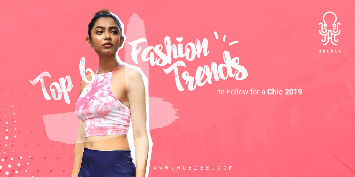 Top 6 Fashion Trends to Follow for a Chic 2019