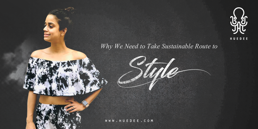 Why We Need to Take Sustainable Route to Style