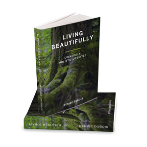Living Beautifully: Creating A Holistic Lifestyle