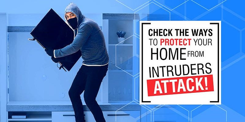 Check the Ways To Protect Your Home From Intruders Attack!