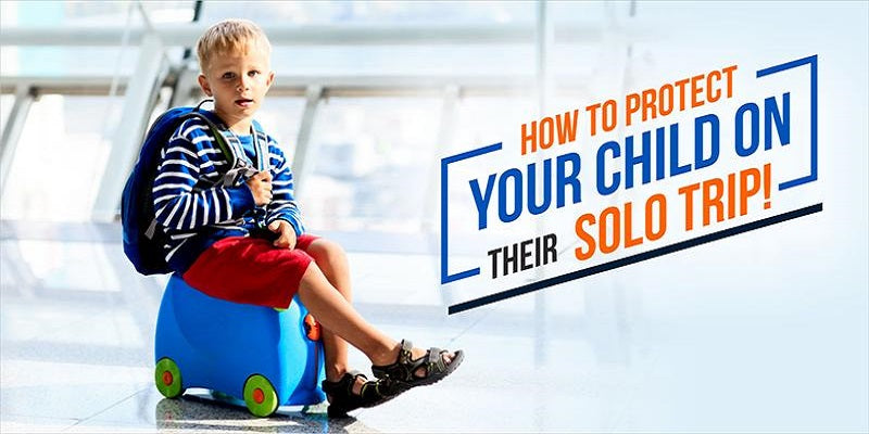 How to protect your child on their solo trip!