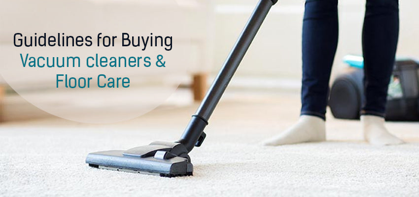 Guidelines for Buying Vacuum cleaners & Floor Care