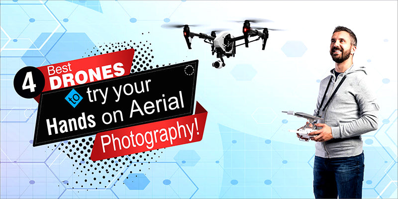 4 Best drones to try your hands on aerial photography