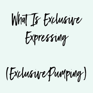 Exclusive Expressing - Everything you need to know about Exclusive Pumping