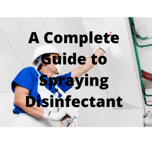 Spraying Disinfectants a Complete How to Guide and Process Overview (Includes videos)