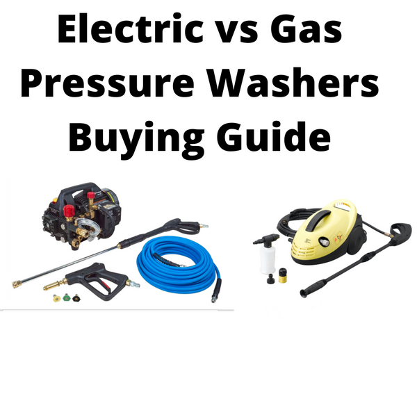 Electric vs Gas Pressure washers – A Buying Guide