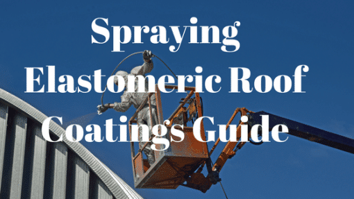 Spraying Elastomerics and Roof Coatings – A Complete Guide
