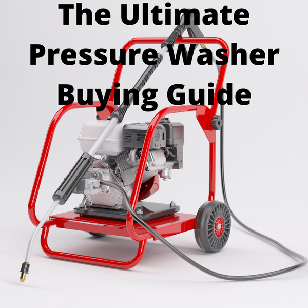 The Ultimate Pressure Washer Buying Guide