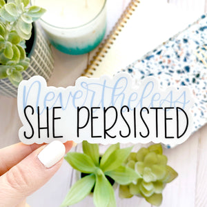 Nevertheless She Persisted Sticker 4x2in.