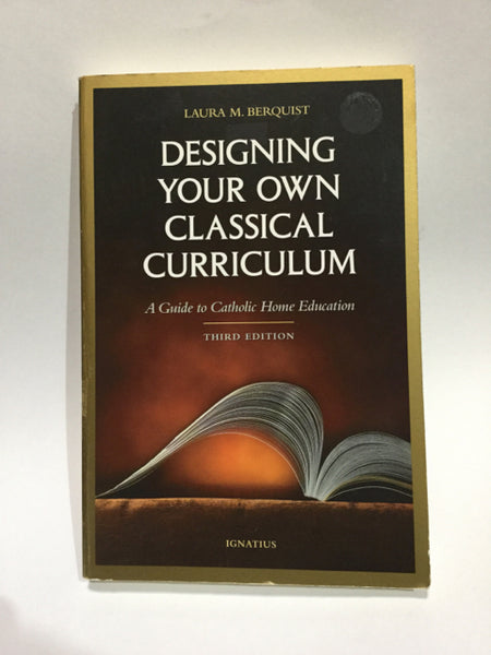 Designing Your Own Classical Curriculum (used)