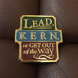 Enamel Pin - Lead, Kern, or Get Out of the Way