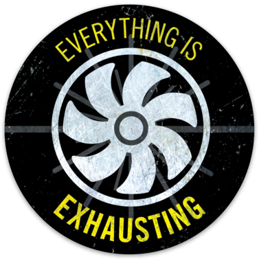 "Everything is Exhausting sticker (3.8"" round)"