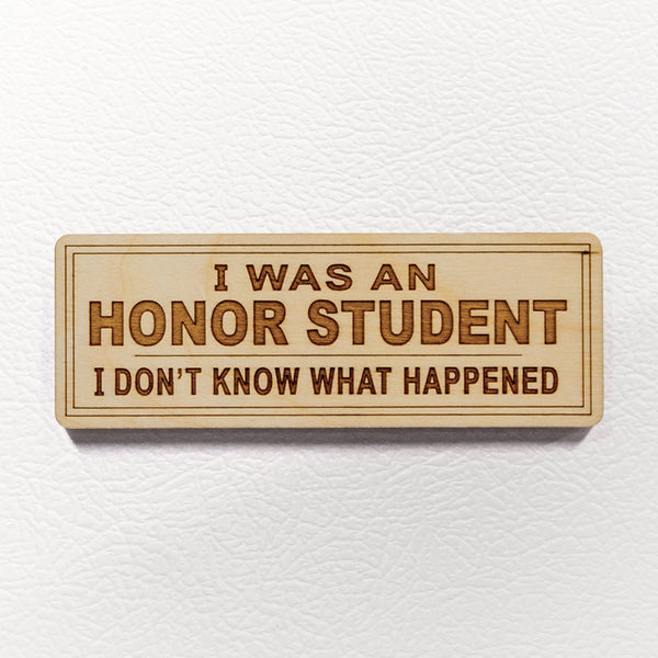 I Was an Honor Student - Wooden Magnet