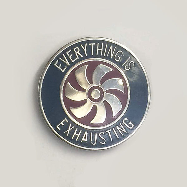 Enamel Pin - Everything Is Exhausting