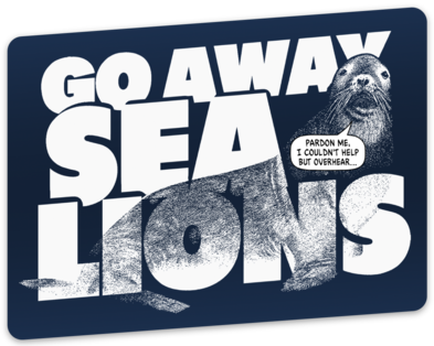 "Go Away Sea Lions sticker (4"" x 3.2"")"