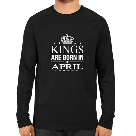 Kings Are Born In April -Full Sleeve Black