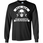 Real Men Headbang Long Sleeve