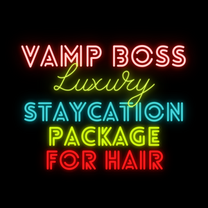 Luxury Staycation Package for Hair by Vamp Boss
