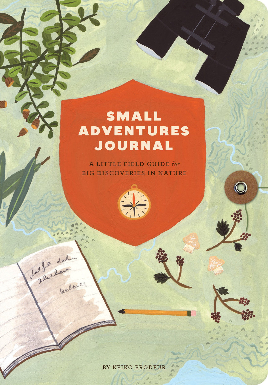 Small Adventures Journal: A Little Field Guide for Big Discoveries in Nature