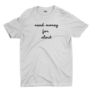 Need Money for Clout T-Shirt Unisex