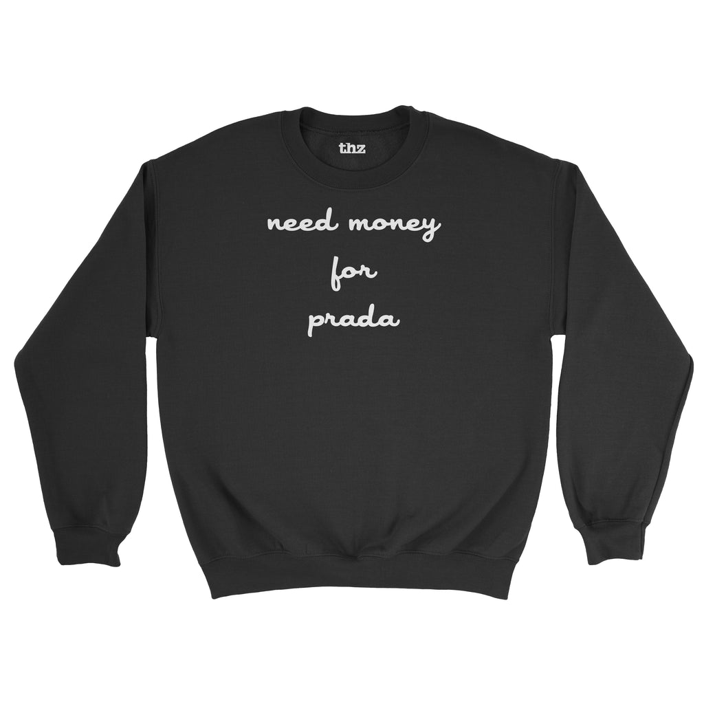Need Money for Prada Sweatshirt Unisex