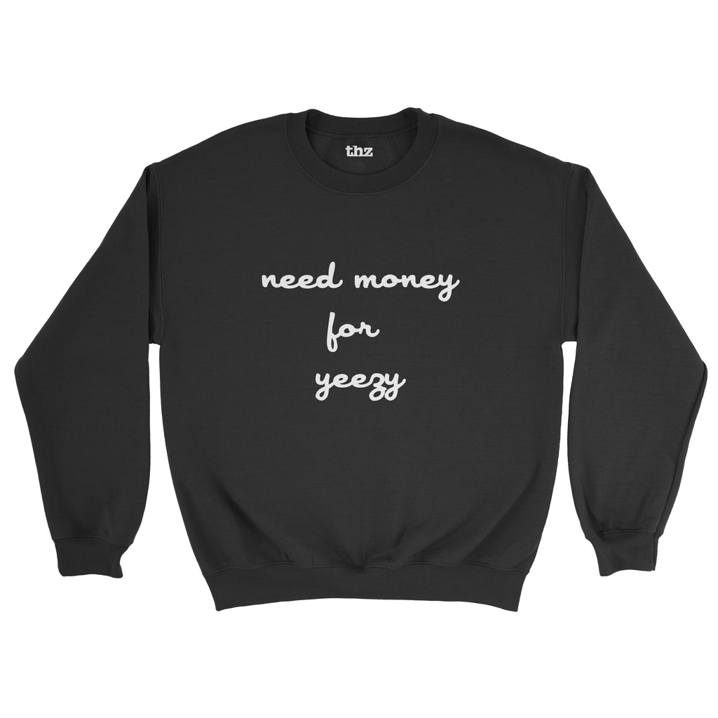 Need Money for Yeezy Sweatshirt