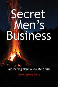 Secret Men's Business: Mastering Your Mid-Life Crisis