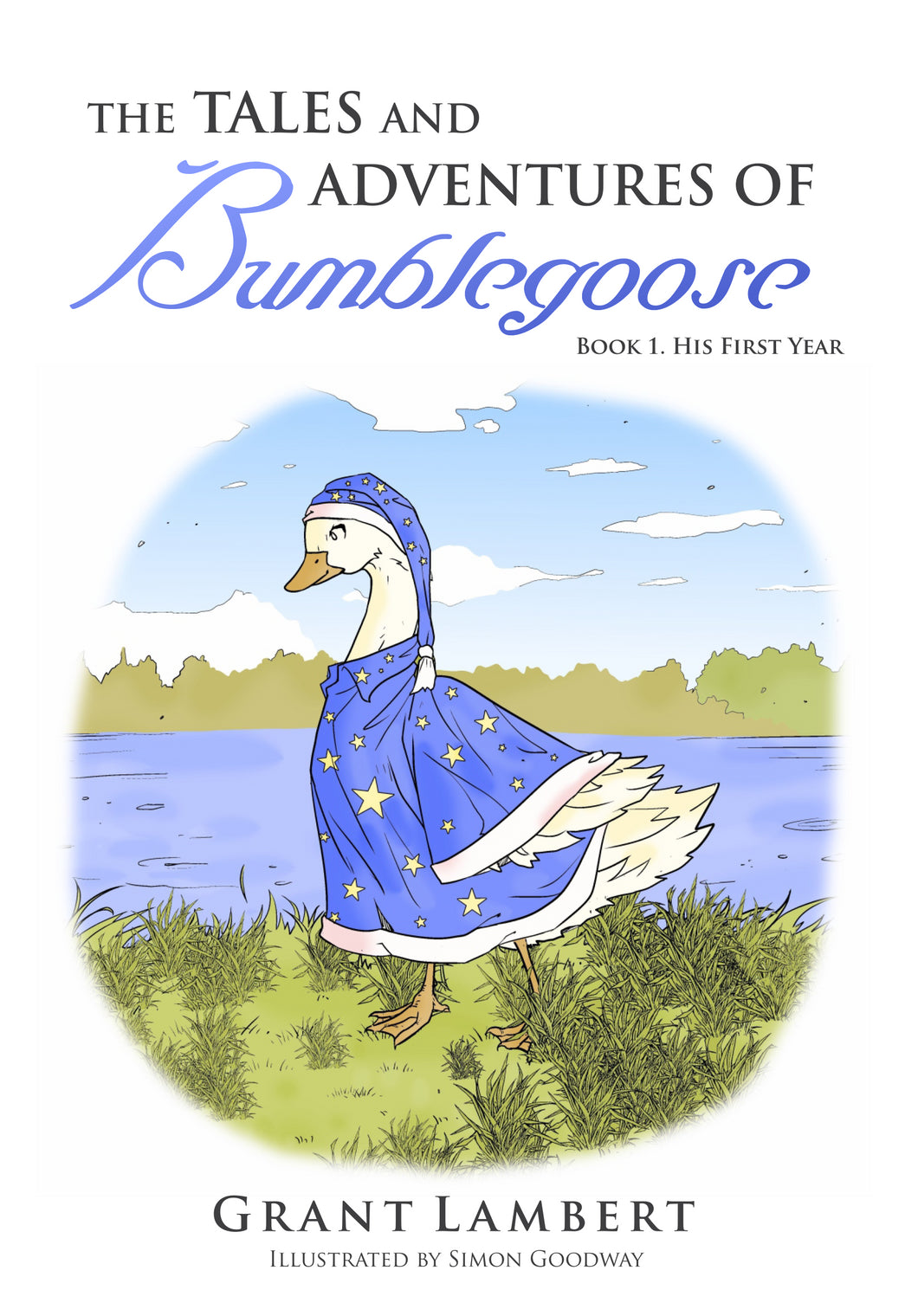 The Tales and Adventures of Bumblegoose - Book 1: His First Year