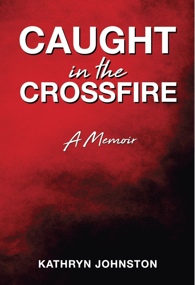 Caught in the Crossfire: A Memoir