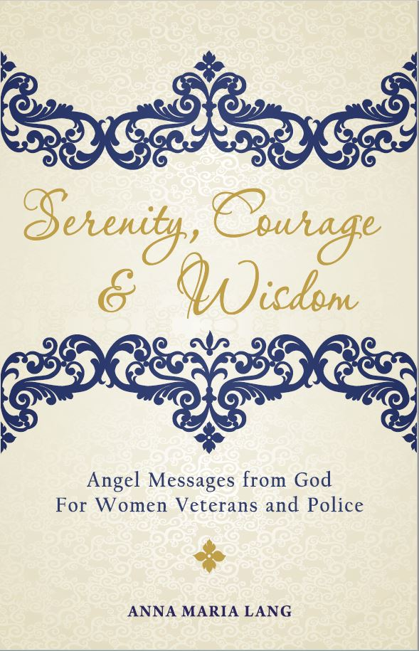 Serenity, Courage and Wisdom; Angel Messages from God for Women Veterans and Police