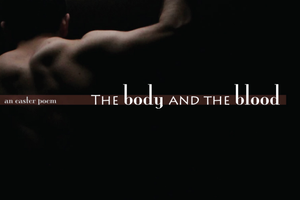 The Body and the Blood - Easter Poem, 2017