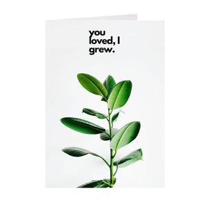 You Loved, I Grew - Mother's Day Card