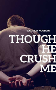 Though He Crush Me - Play script by Andrew Kooman