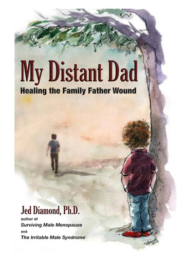 My Distant Dad: Healing the Family Father Wound (hardcover book by Dr. Jed Diamond)