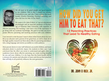 Load image into Gallery viewer, How Did You Get Him To Eat That?: 12 Parenting Practices That Lead to Healthy Eating (Paperback booklet by Dr. John D Rich, Jr.)