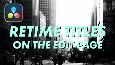 Retime Titles On The Edit Page In DaVinci Resolve