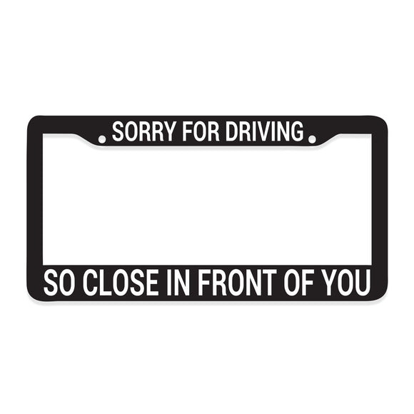 Sorry For Driving So Close In Front Of You License Plate Frame - 8 Bit Decals
