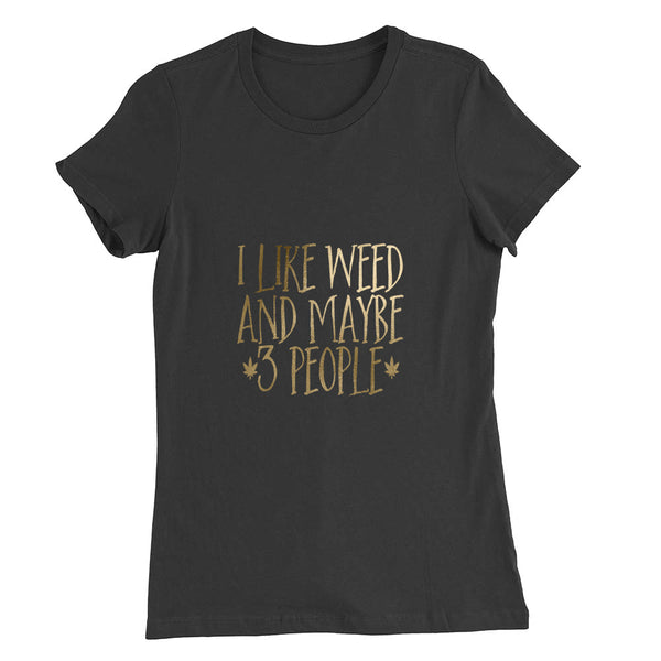 I Like Weed and Maybe 3 People Women's