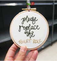 Please replace the toilet roll - Inspirational Quote - Ready To Buy Hoop Art