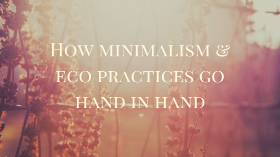How Minimalism & Eco Practices Go Hand in Hand