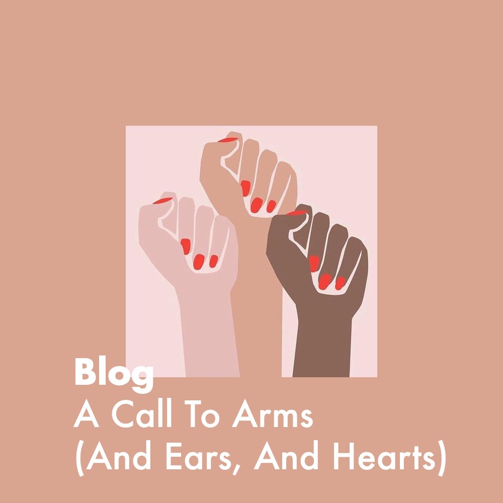 A Call To Arms (And Ears, And Hearts)